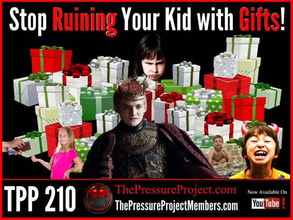 TPP 210: STOP RUINING YOUR KID WITH GIFTS!