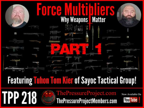 TPP 218: FORCE MULTIPLIERS – WHY WEAPONS MATTER PART 1