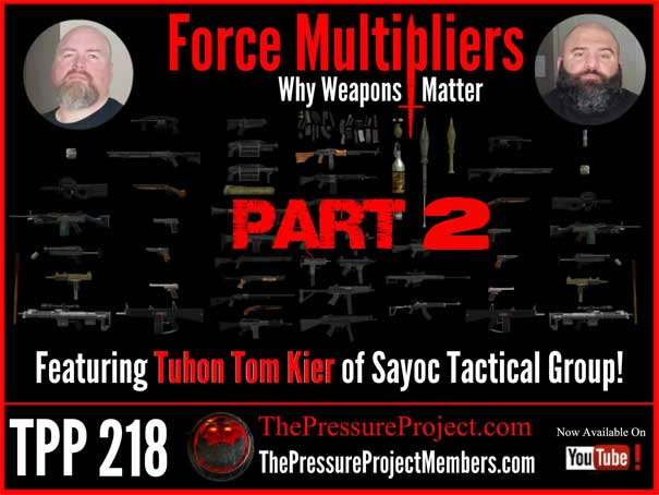TPP 218: FORCE MULTIPLIERS – WHY WEAPONS MATTER PART 2