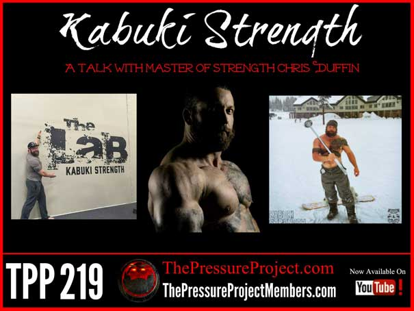 TPP 219: KABUKI STRENGTH – A TALK WITH MASTER OF STRENGTH CHRIS DUFFIN