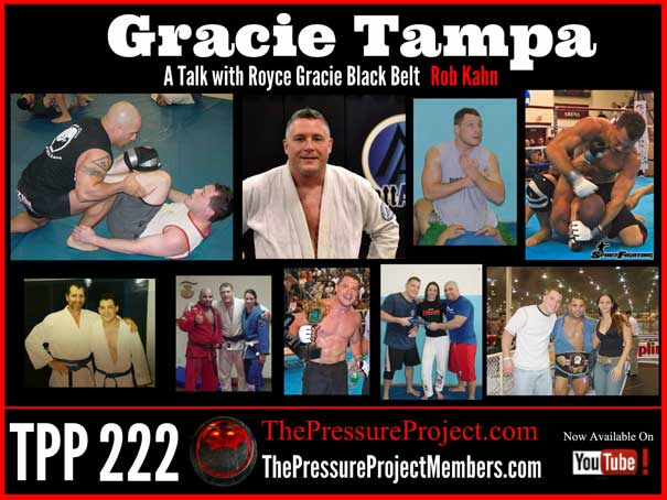 TPP 222: GRACIE TAMPA – A TALK WITH ROYCE GRACIE BLACK BELT ROB KAHN