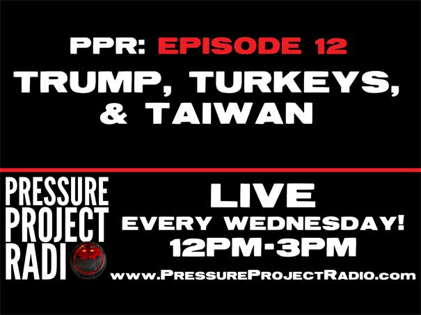 PPR 12: TRUMP, TURKEYS, & TAIWAN