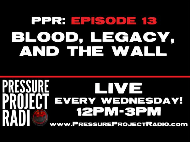 PPR 13: BLOOD, LEGACY, AND THE WALL