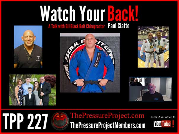 TPP 227: WATCH YOUR BACK! A TALK WITH BJJ BLACK BELT CHIROPRACTOR PAUL CIATTO