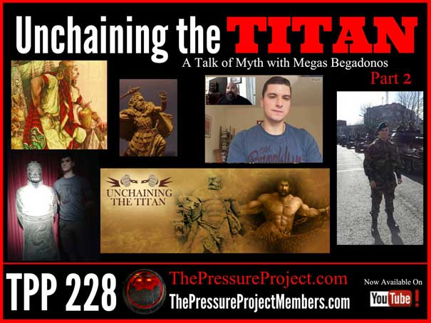TPP 228: UNCHAINING THE TITAN – A TALK OF MYTH WITH MEGAS BEGADONOS – PART 2 (VIDEO)