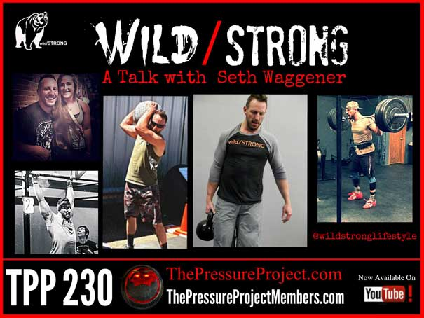 TPP 230: WILD / STRONG – A TALK WITH SETH WAGGENER
