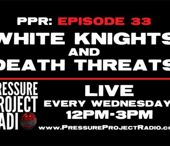 PPR 33: WHITE KNIGHTS AND DEATH THREATS