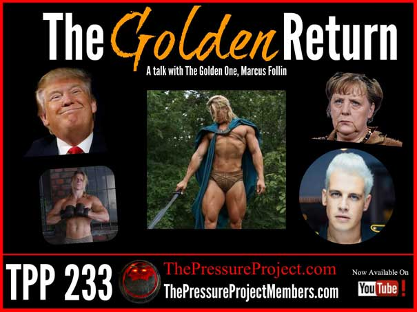 TPP 233: THE GOLDEN RETURN – A TALK WITH THE GOLDEN ONE MARCUS FOLLIN