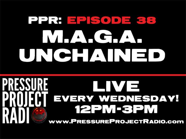 PPR 38: M.A.G.A. UNCHAINED