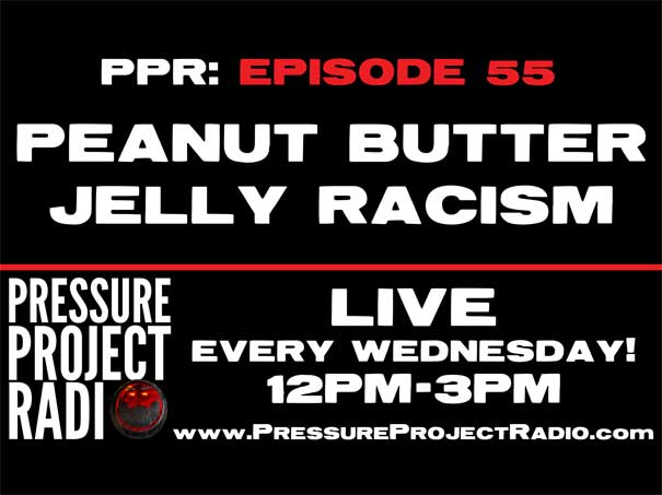 PPR 55: PEANUT BUTTER JELLY RACISM