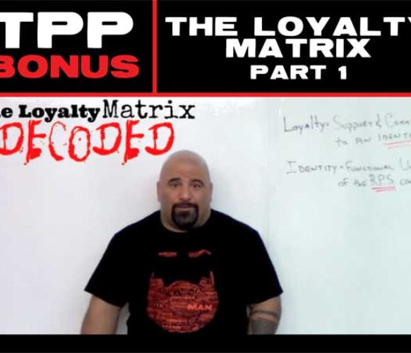 TPP BONUS: THE LOYALTY MATRIX – PART 1